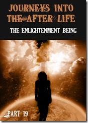 516-journeys-into-the-afterlife-the-enlightenment-being-part-19